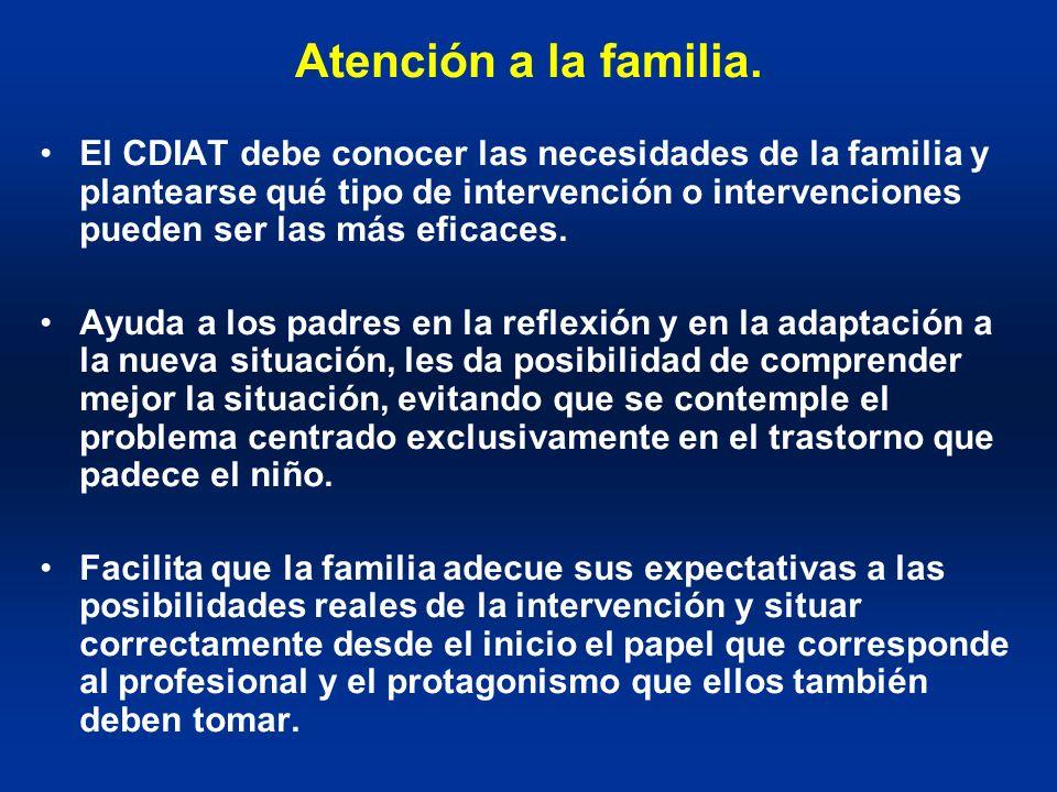 Atención a la familia. El CDIAT debe conocer las necesidades de la familia y plantearse qué tipo de intervención o intervenciones pueden ser las más e