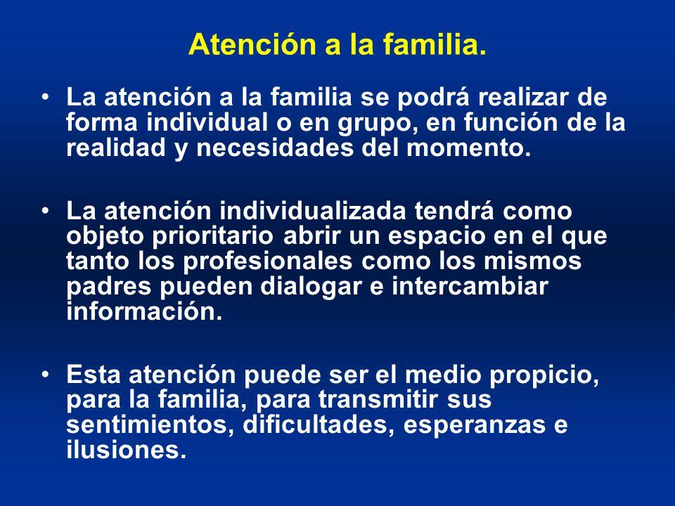 Atención a la familia. La atención a la familia se podrá realizar de forma individual o en grupo, en función de la realidad y necesidades del momento.