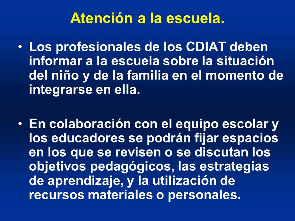 Atención a la escuela. Los profesionales de los CDIAT deben informar a la escuela sobre la situación del niño y de la familia en el momento de integra
