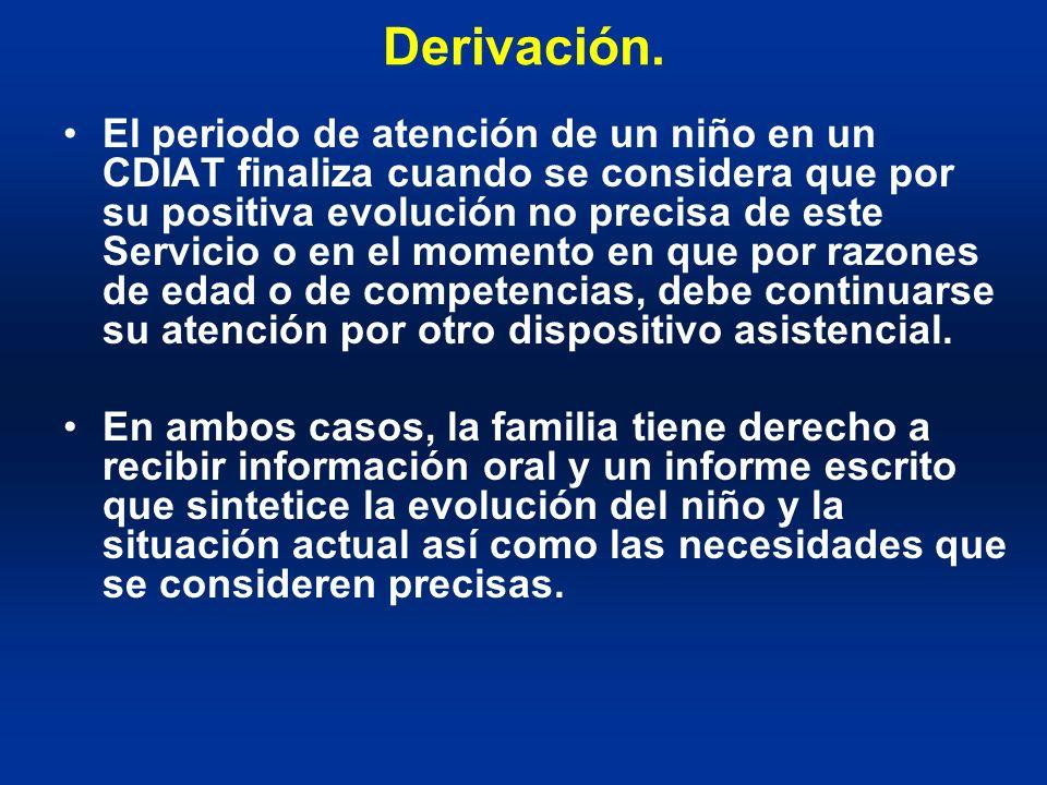 Derivación. El periodo de atención de un niño en un CDIAT finaliza cuando se considera que por su positiva evolución no precisa de este Servicio o en
