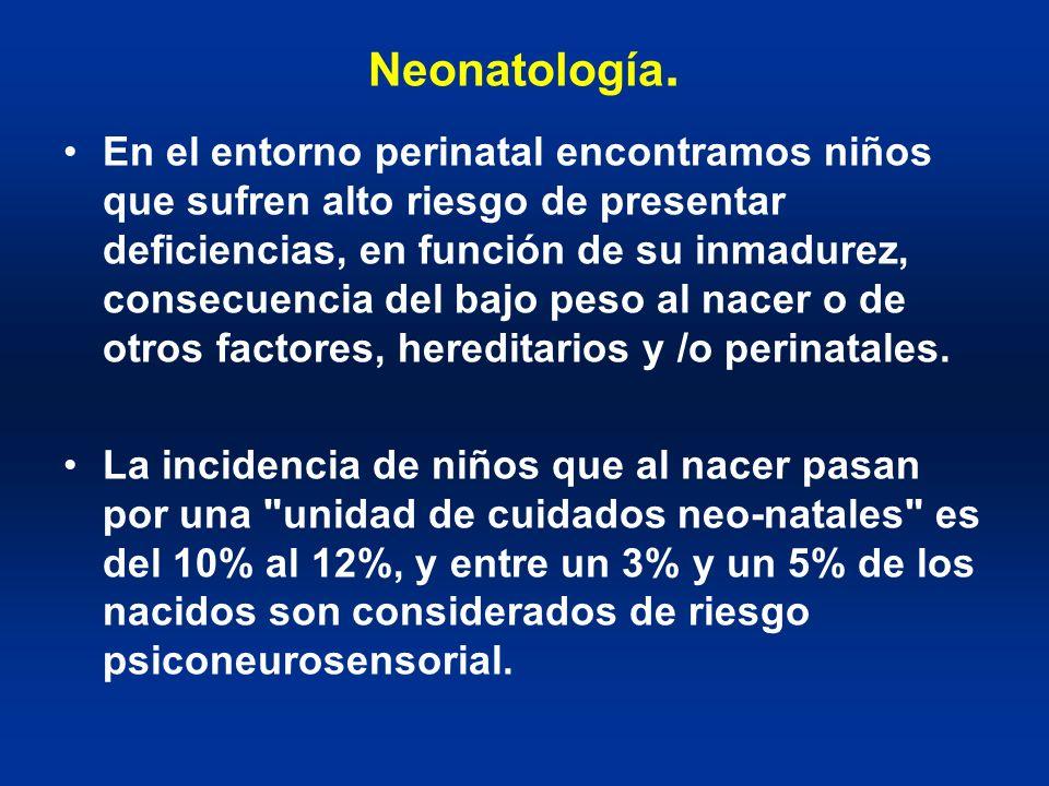Neonatología. En el entorno perinatal encontramos niños que sufren alto riesgo de presentar deficiencias, en función de su inmadurez, consecuencia del