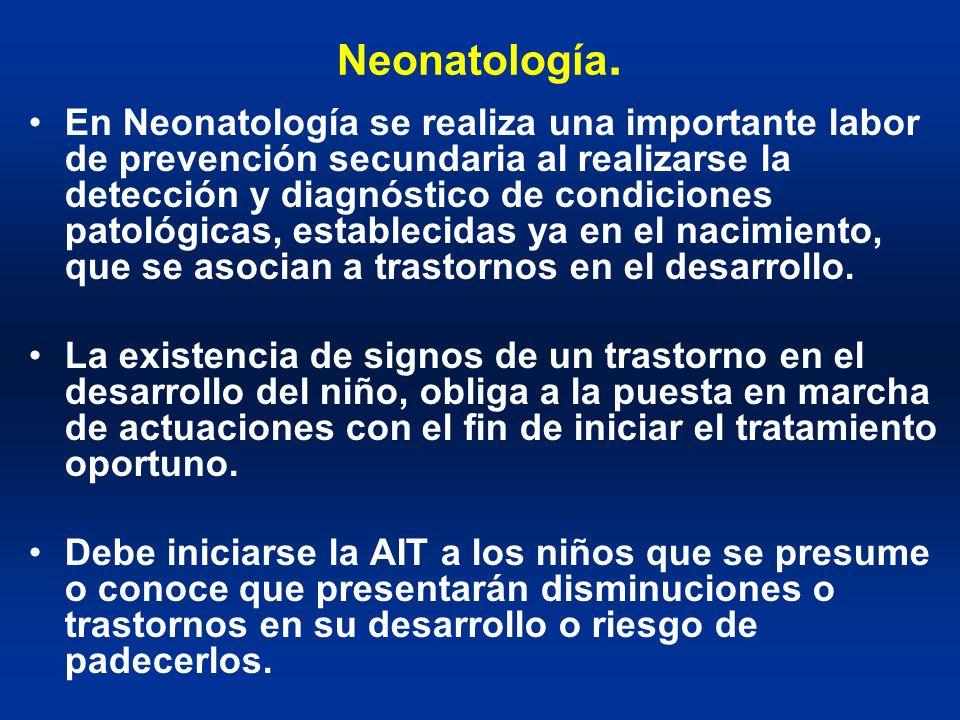 Neonatología. En Neonatología se realiza una importante labor de prevención secundaria al realizarse la detección y diagnóstico de condiciones patológ