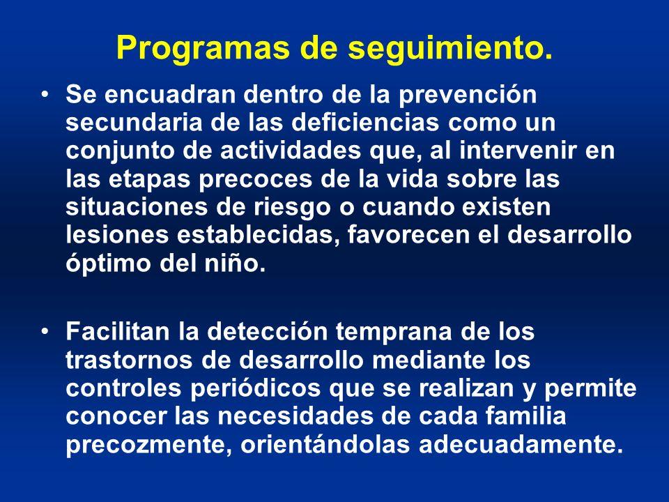 Programas de seguimiento. Se encuadran dentro de la prevención secundaria de las deficiencias como un conjunto de actividades que, al intervenir en la