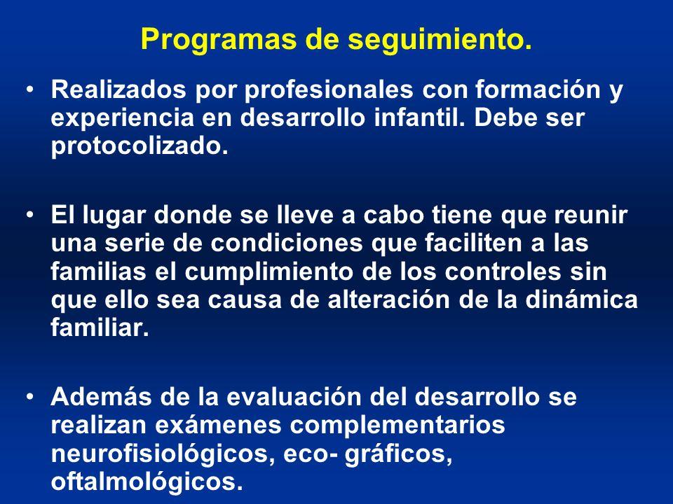 Programas de seguimiento. Realizados por profesionales con formación y experiencia en desarrollo infantil. Debe ser protocolizado. El lugar donde se l