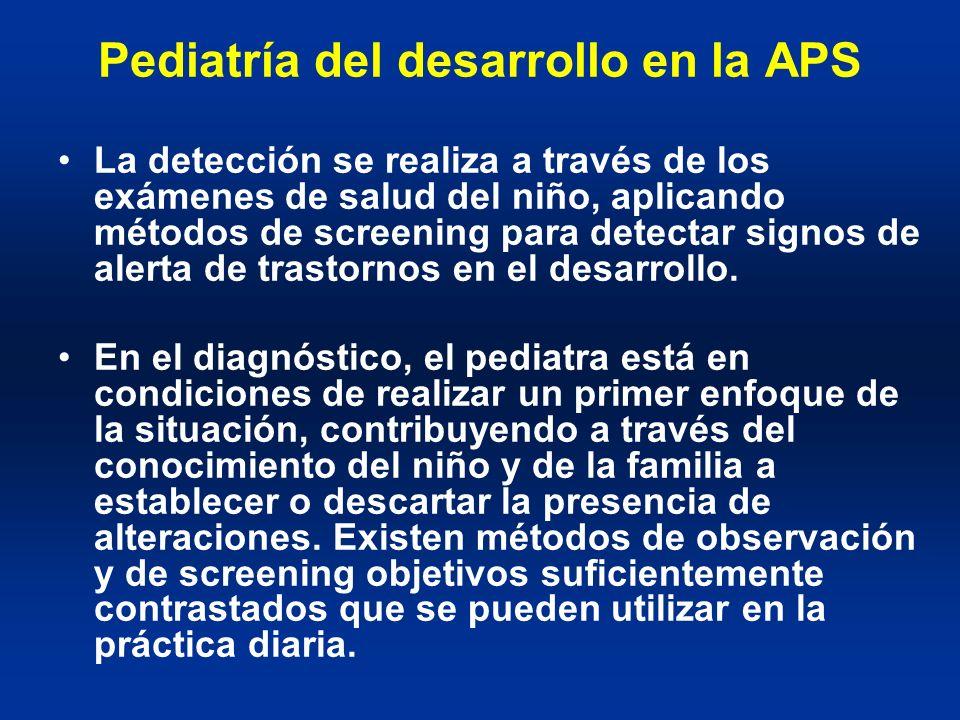 Pediatría del desarrollo en la APS La detección se realiza a través de los exámenes de salud del niño, aplicando métodos de screening para detectar si