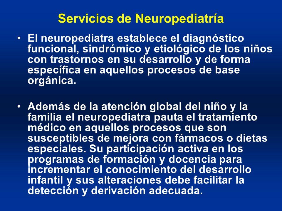 Servicios de Neuropediatría El neuropediatra establece el diagnóstico funcional, sindrómico y etiológico de los niños con trastornos en su desarrollo