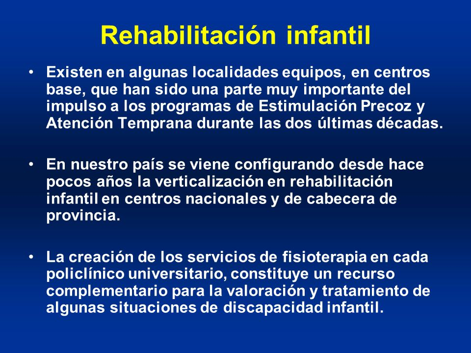 Rehabilitación infantil Existen en algunas localidades equipos, en centros base, que han sido una parte muy importante del impulso a los programas de
