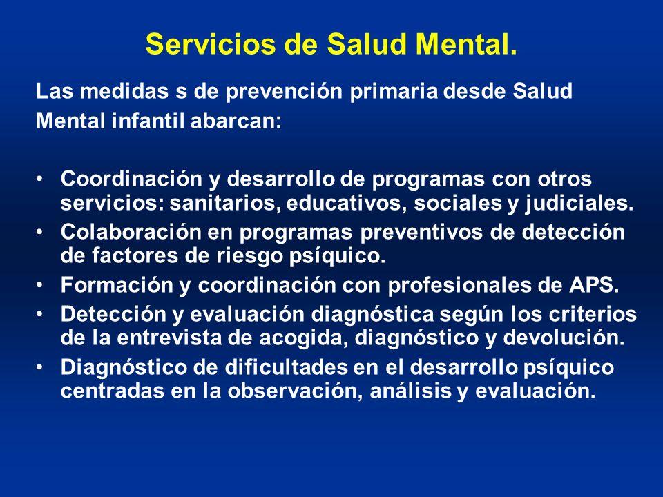 Servicios de Salud Mental. Las medidas s de prevención primaria desde Salud Mental infantil abarcan: Coordinación y desarrollo de programas con otros
