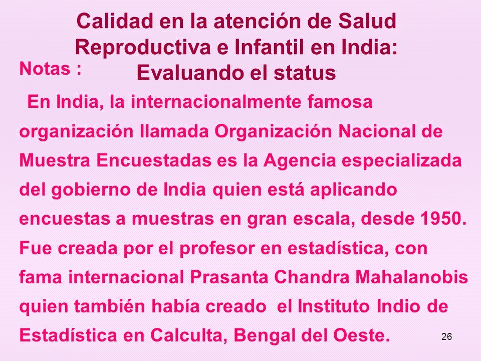 26 Calidad en la atención de Salud Reproductiva e Infantil en India: Evaluando el status Notas : En India, la internacionalmente famosa organización l