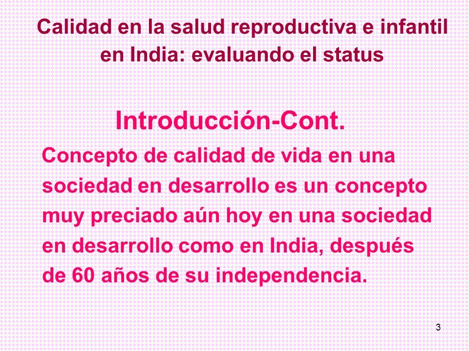 24 Calidad de la atención en salud reproductiva e infantil en India: evaluando el estatus Parámetros o indicadores esenciales (%) sobre atención de salud reproductiva, incluyen (como en 1998-99)-Cont.: Conciencia de hombres entre 30-54 sobre VIH/SIDA: 60.3 Mujeres buscando tratamiento de complicaciones prenatales: 46.7 Mujeres buscando tratamiento de complicaciones postnatales: 46.6 Pacientes con RTI/STI en busca de tratamiento: Masculino 55.1 Femenino: 37.6