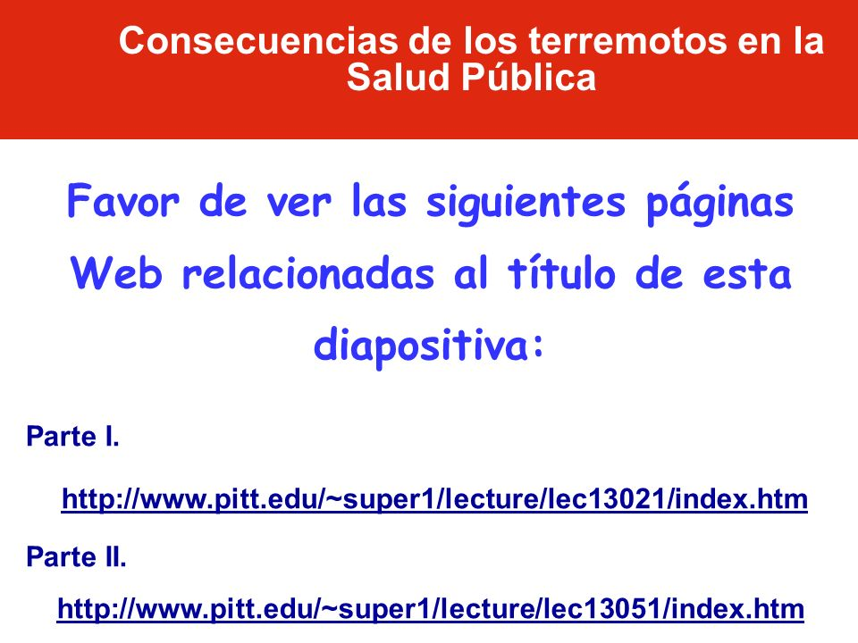 Favor de ver las siguientes páginas Web relacionadas al título de esta diapositiva: Parte I. http://www.pitt.edu/~super1/lecture/lec13021/index.htm Pa