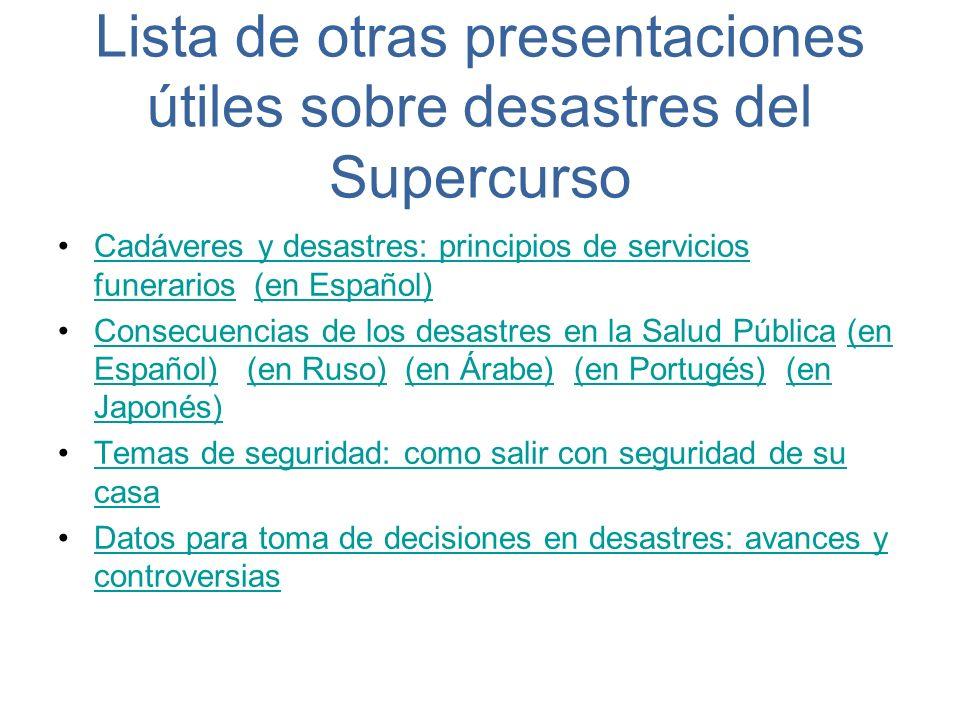 Lista de otras presentaciones útiles sobre desastres del Supercurso Cadáveres y desastres: principios de servicios funerarios (en Español)Cadáveres y