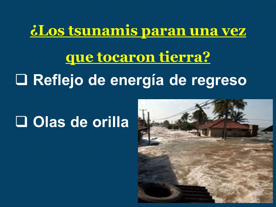 ¿Los tsunamis paran una vez que tocaron tierra? Reflejo de energía de regreso Olas de orilla