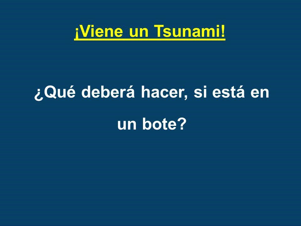 ¿Qué deberá hacer, si está en un bote? ¡Viene un Tsunami!