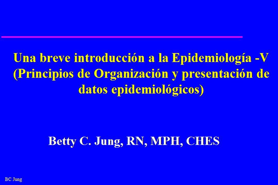 BC Jung Una breve introducción a la Epidemiología -V (Principios de Organización y presentación de datos epidemiológicos) Betty C.