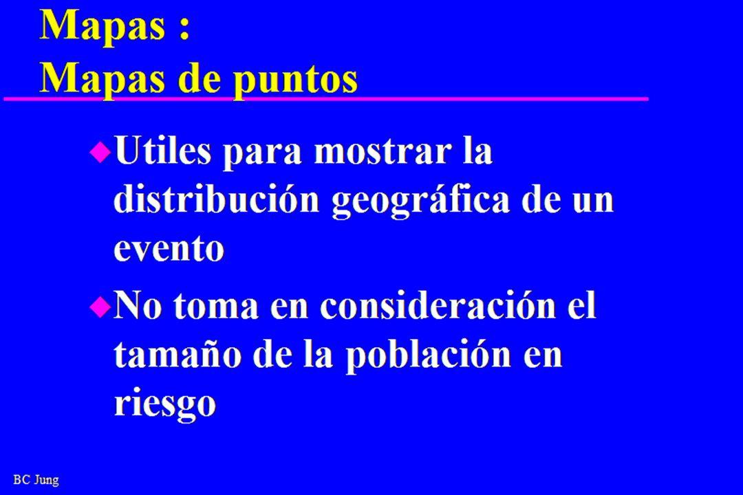 BC Jung Mapas : Mapas de puntos u Utiles para mostrar la distribución geográfica de un evento u No toma en consideración el tamaño de la población en riesgo