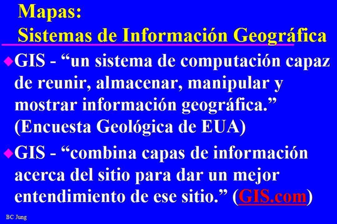 BC Jung Mapas: Sistemas de Información Geográfica u GIS - un sistema de computación capaz de reunir, almacenar, manipular y mostrar información geográfica.