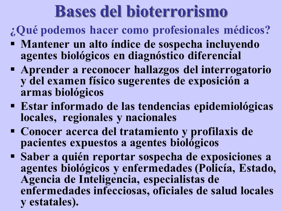 Bases del bioterrorismo ¿Qué podemos hacer como profesionales médicos? Mantener un alto índice de sospecha incluyendo agentes biológicos en diagnóstic