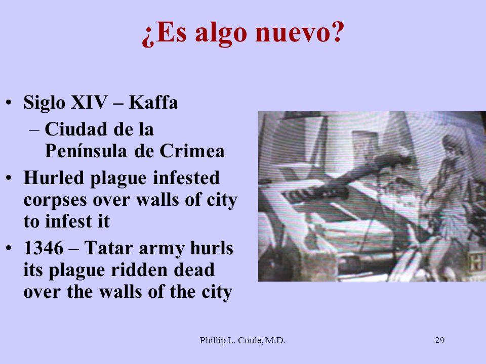 Phillip L. Coule, M.D.29 ¿Es algo nuevo? Siglo XIV – Kaffa –Ciudad de la Península de Crimea Hurled plague infested corpses over walls of city to infe