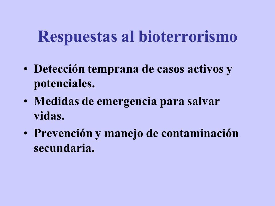 Respuestas al bioterrorismo Detección temprana de casos activos y potenciales. Medidas de emergencia para salvar vidas. Prevención y manejo de contami