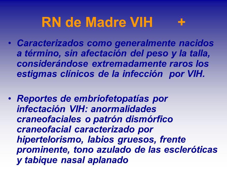 RN de Madre VIH + Caracterizados como generalmente nacidos a término, sin afectación del peso y la talla, considerándose extremadamente raros los esti