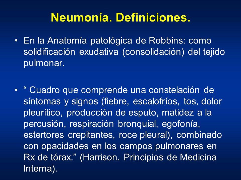Neumonía. Definiciones. En la Anatomía patológica de Robbins: como solidificación exudativa (consolidación) del tejido pulmonar. Cuadro que comprende