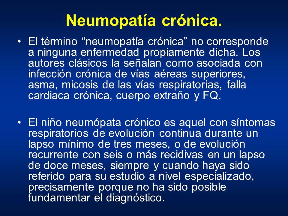 Neumopatía crónica. El término neumopatía crónica no corresponde a ninguna enfermedad propiamente dicha. Los autores clásicos la señalan como asociada