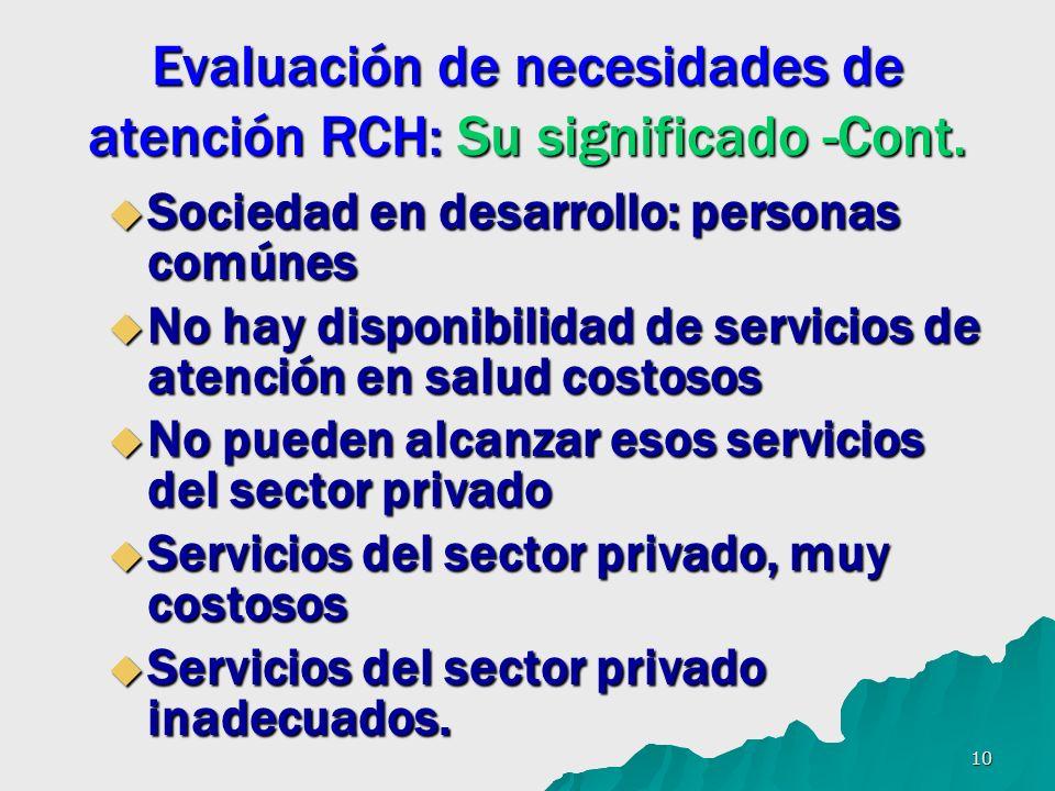 10 Evaluación de necesidades de atención RCH: Su significado -Cont. Sociedad en desarrollo: personas comúnes Sociedad en desarrollo: personas comúnes