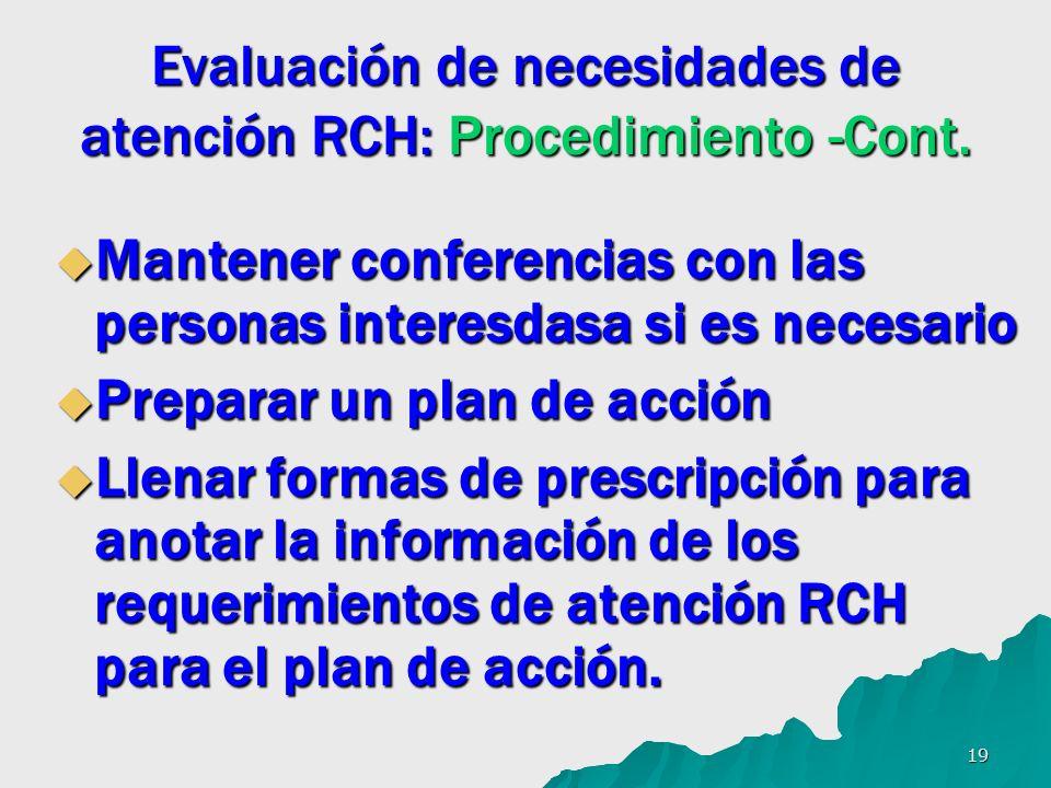 19 Evaluación de necesidades de atención RCH: Procedimiento -Cont. Mantener conferencias con las personas interesdasa si es necesario Mantener confere