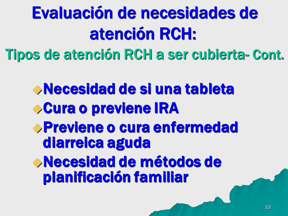 22 Evaluación de necesidades de atención RCH: Tipos de atención RCH a ser cubierta- Cont. Evaluación de necesidades de atención RCH: Tipos de atención