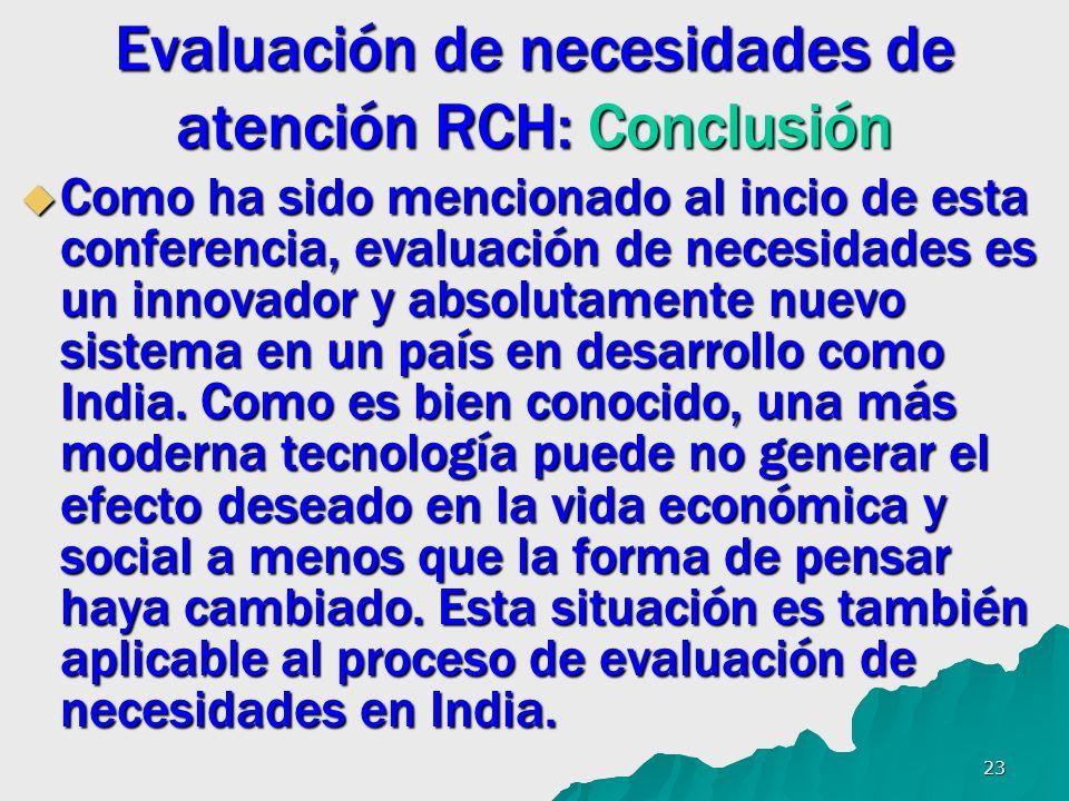23 Evaluación de necesidades de atención RCH: Conclusión Como ha sido mencionado al incio de esta conferencia, evaluación de necesidades es un innovad
