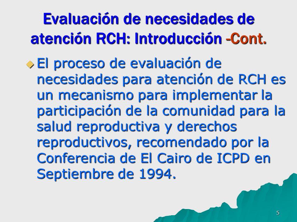 5 Evaluación de necesidades de atención RCH: Introducción -Cont. El proceso de evaluación de necesidades para atención de RCH es un mecanismo para imp
