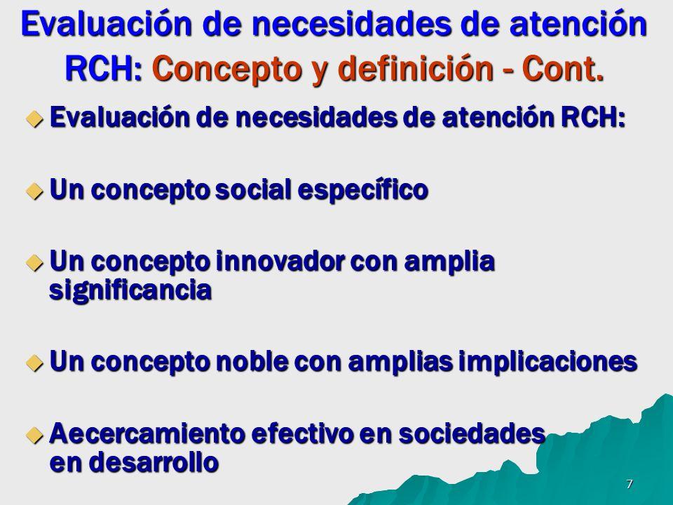 7 Evaluación de necesidades de atención RCH: Concepto y definición - Cont. Evaluación de necesidades de atención RCH: Evaluación de necesidades de ate