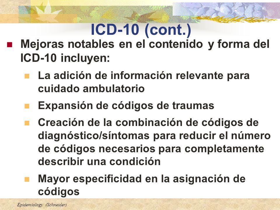 Epidemiology (Schneider) ICD-10 (cont.) Mejoras notables en el contenido y forma del ICD-10 incluyen: La adición de información relevante para cuidado