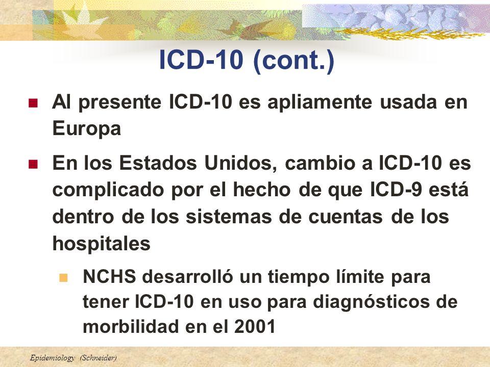 Epidemiology (Schneider) ICD-10 (cont.) Al presente ICD-10 es apliamente usada en Europa En los Estados Unidos, cambio a ICD-10 es complicado por el h