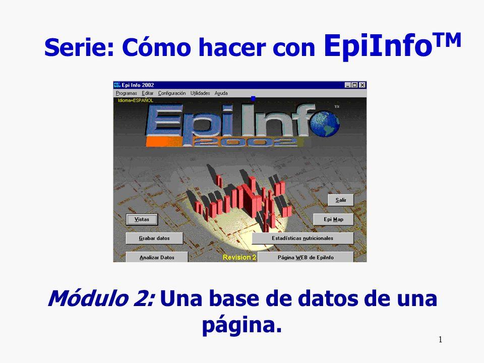 1 Serie: Cómo hacer con EpiInfo TM. Módulo 2: Una base de datos de una página.