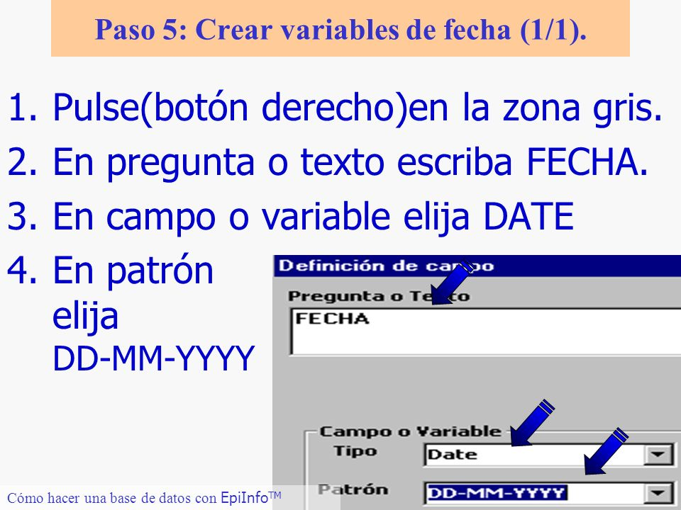 11 Paso 5: Crear variables de fecha (1/1). 1.Pulse(botón derecho)en la zona gris. 2.En pregunta o texto escriba FECHA. 3.En campo o variable elija DAT