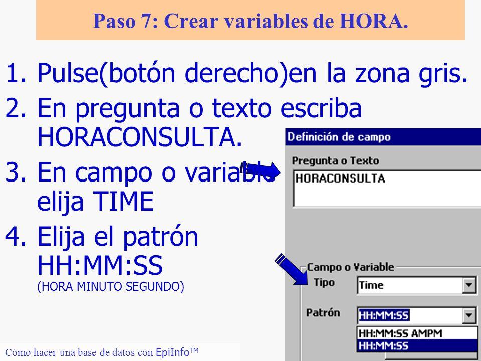 15 Cómo hacer una base de datos con EpiInfo TM Paso 7: Crear variables de HORA. 1.Pulse(botón derecho)en la zona gris. 2.En pregunta o texto escriba H