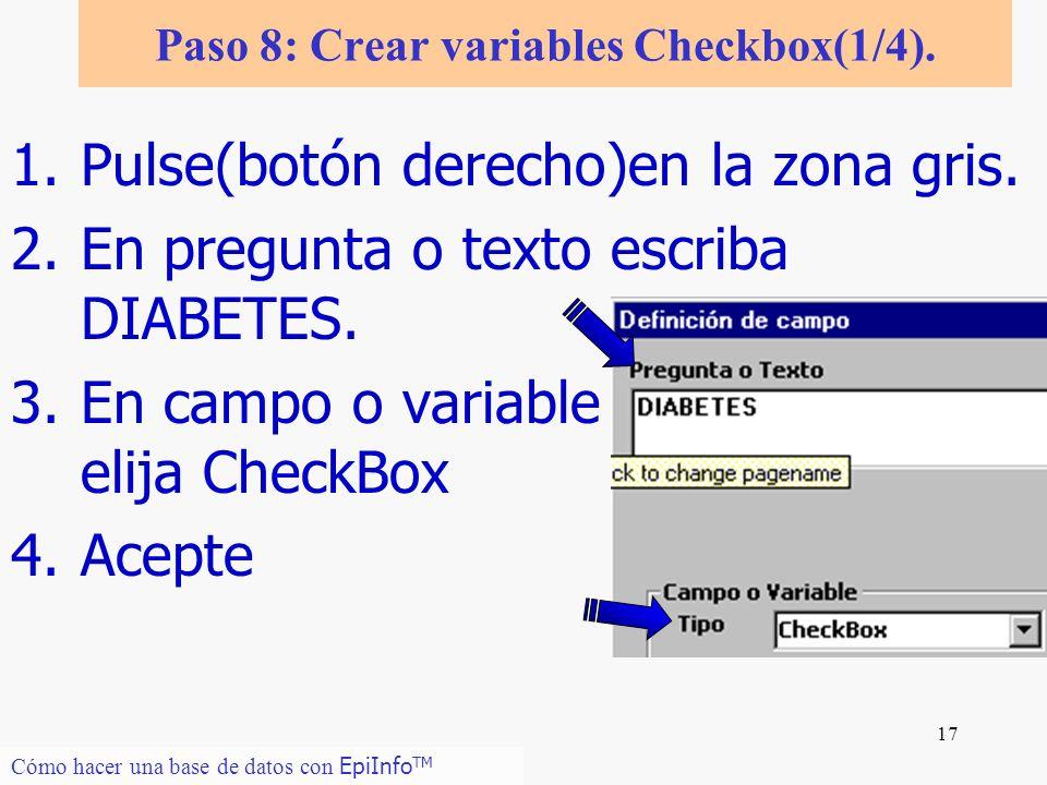 17 Cómo hacer una base de datos con EpiInfo TM Paso 8: Crear variables Checkbox(1/4). 1.Pulse(botón derecho)en la zona gris. 2.En pregunta o texto esc