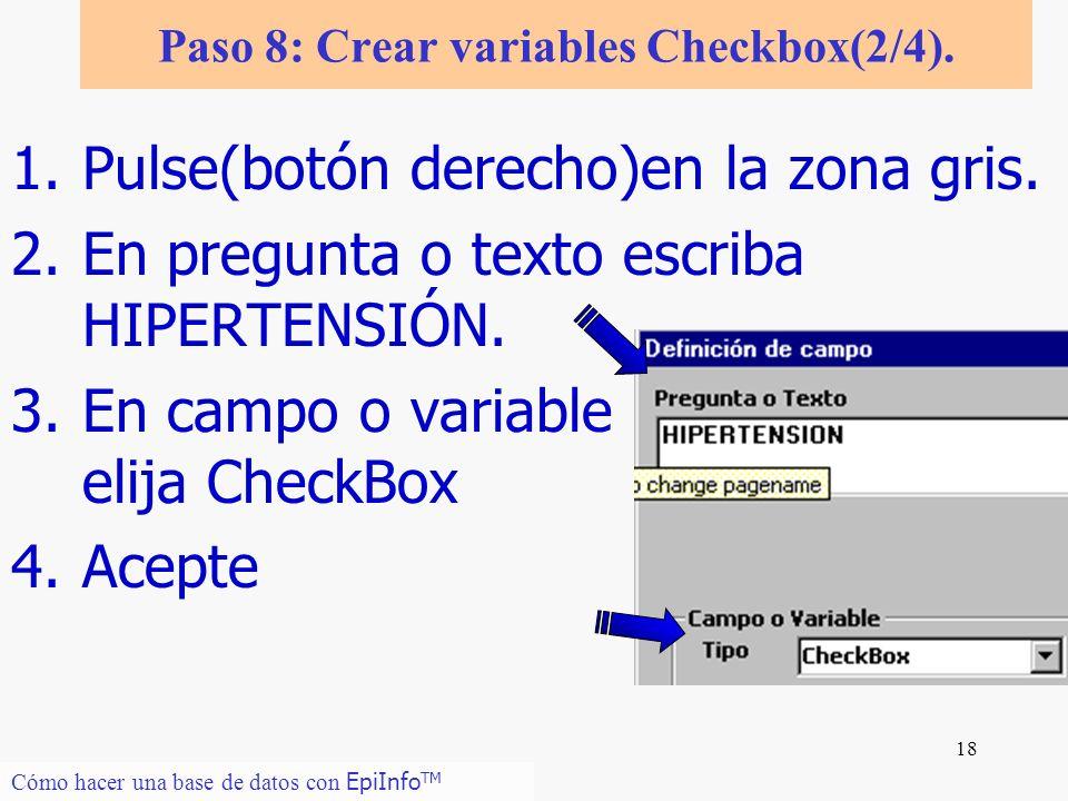 18 Cómo hacer una base de datos con EpiInfo TM Paso 8: Crear variables Checkbox(2/4). 1.Pulse(botón derecho)en la zona gris. 2.En pregunta o texto esc