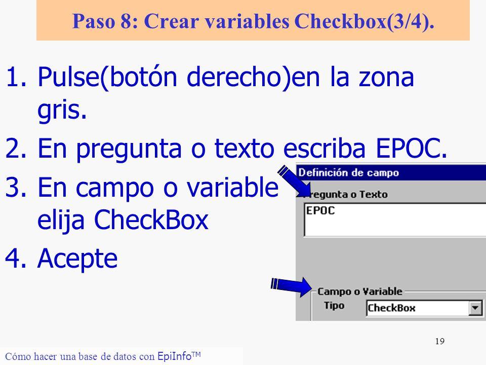 19 1.Pulse(botón derecho)en la zona gris. 2.En pregunta o texto escriba EPOC. 3.En campo o variable elija CheckBox 4.Acepte Cómo hacer una base de dat