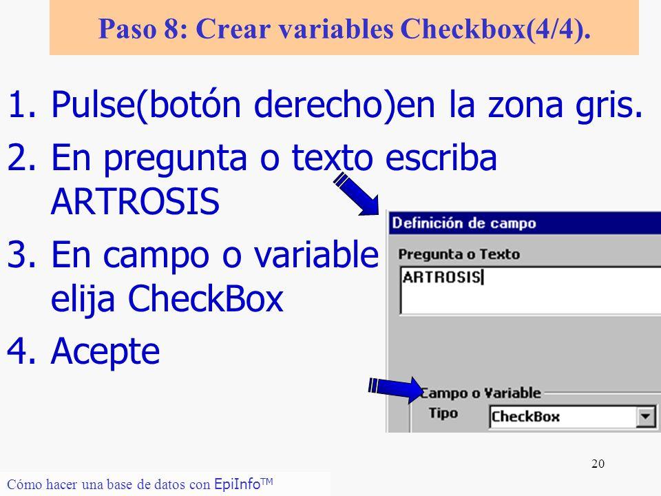 20 1.Pulse(botón derecho)en la zona gris. 2.En pregunta o texto escriba ARTROSIS 3.En campo o variable elija CheckBox 4.Acepte Cómo hacer una base de