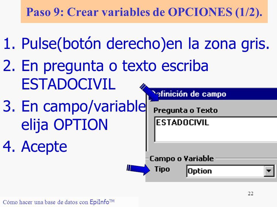 22 1.Pulse(botón derecho)en la zona gris. 2.En pregunta o texto escriba ESTADOCIVIL 3.En campo/variable elija OPTION 4.Acepte Cómo hacer una base de d