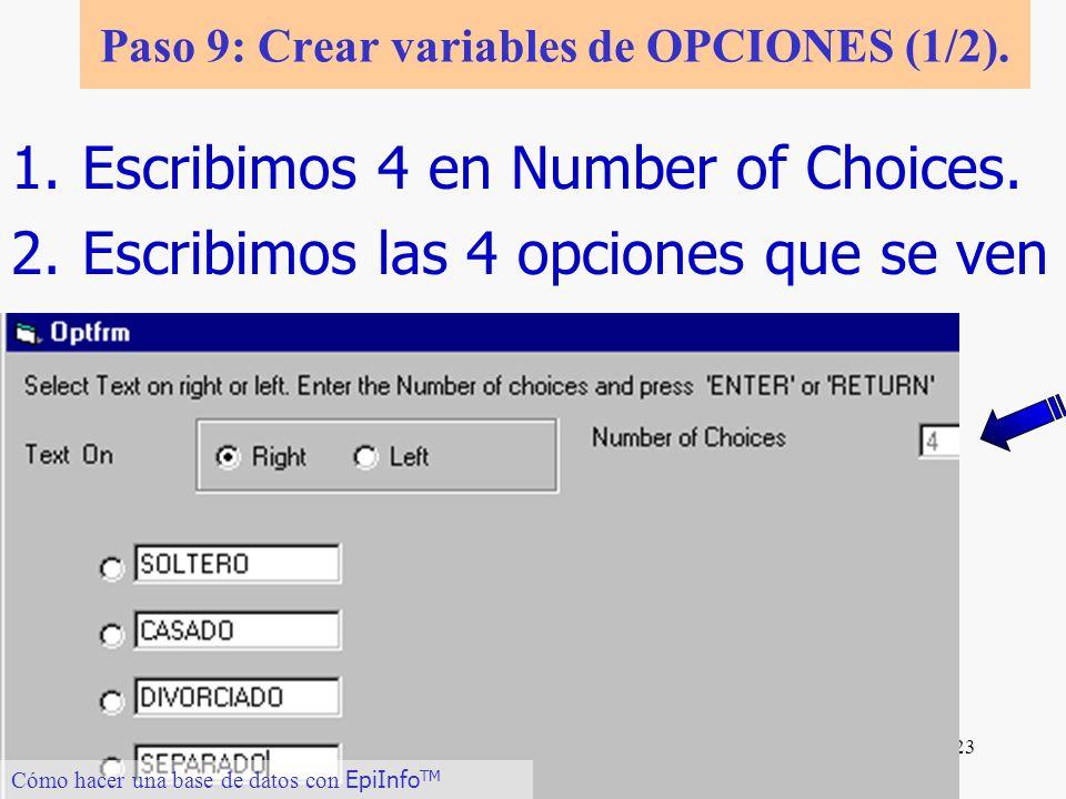 23 Cómo hacer una base de datos con EpiInfo TM Paso 9: Crear variables de OPCIONES (1/2). 1.Escribimos 4 en Number of Choices. 2.Escribimos las 4 opci