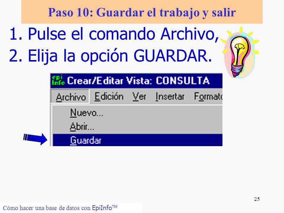 25 Paso 10: Guardar el trabajo y salir 1.Pulse el comando Archivo, 2.Elija la opción GUARDAR. Cómo hacer una base de datos con EpiInfo TM
