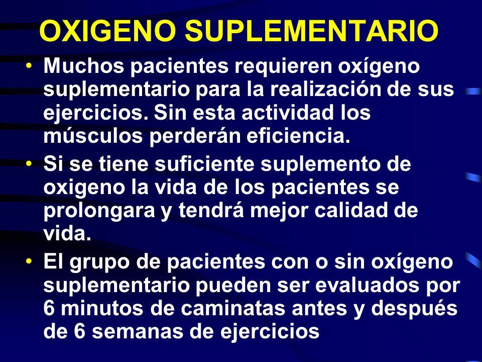 OXIGENO SUPLEMENTARIO Muchos pacientes requieren oxígeno suplementario para la realización de sus ejercicios. Sin esta actividad los músculos perderán