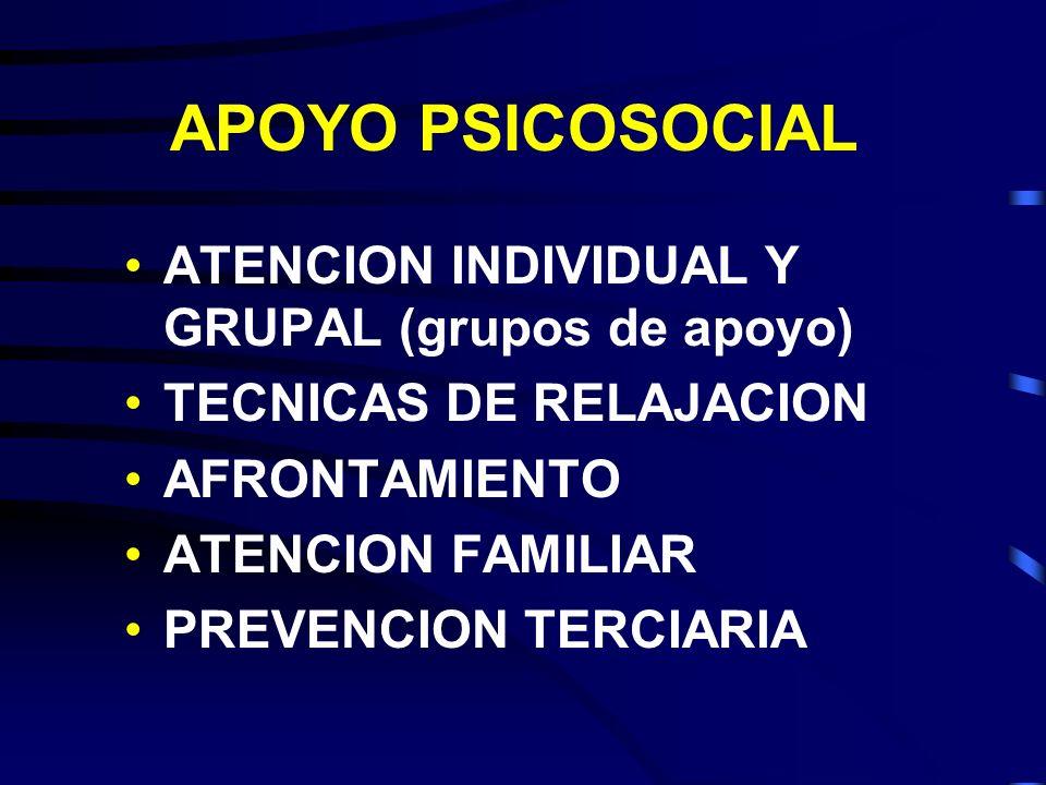 APOYO PSICOSOCIAL ATENCION INDIVIDUAL Y GRUPAL (grupos de apoyo) TECNICAS DE RELAJACION AFRONTAMIENTO ATENCION FAMILIAR PREVENCION TERCIARIA