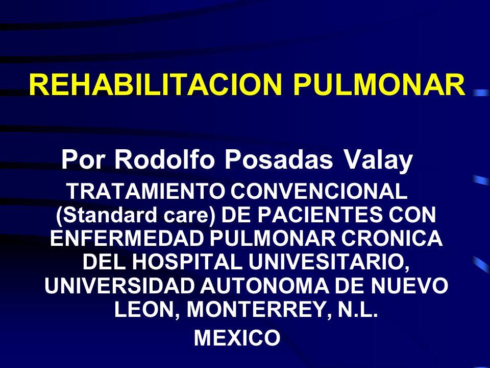 REHABILITACION PULMONAR Por Rodolfo Posadas Valay TRATAMIENTO CONVENCIONAL (Standard care) DE PACIENTES CON ENFERMEDAD PULMONAR CRONICA DEL HOSPITAL U