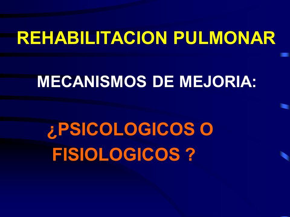 REHABILITACION PULMONAR MECANISMOS DE MEJORIA: ¿PSICOLOGICOS O FISIOLOGICOS ?