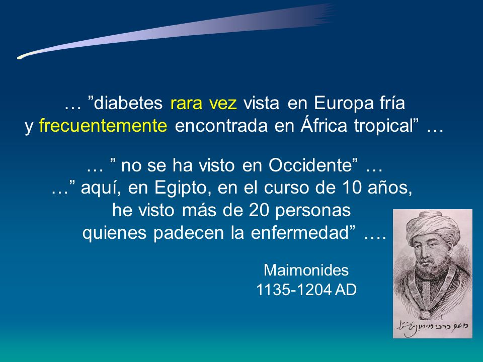 Aretaeus el Capadocio Discípulo de Hipócrates Siglo II DC ….Diabetes es una afección maravillosa, no muy frecuente entre hombres, siendo una disolució